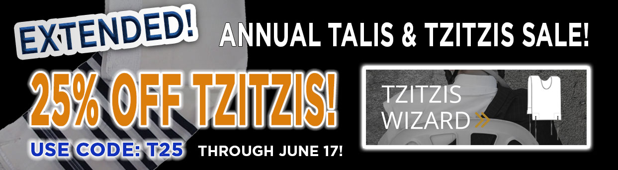 Tzitzis Sale! 25% OFF Use Code TZ25